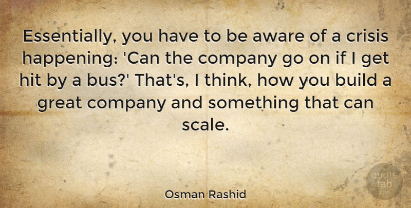 Osman Rashid Quote About Aware, Build, Great, Hit: Essentially You Have To Be...