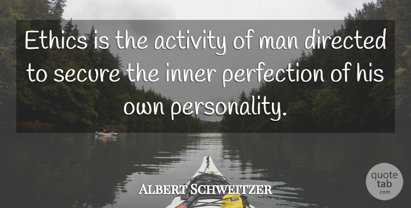 Albert Schweitzer Quote About Men, Perfection, Personality: Ethics Is The Activity Of...