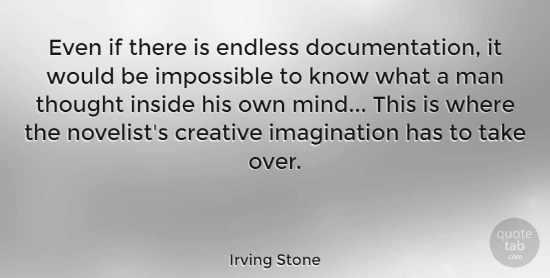 Irving Stone Quote About Creative, Endless, Imagination, Impossible, Inside: Even If There Is Endless...