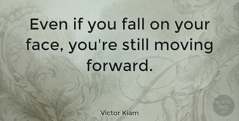 Victor Kiam Quote About Motivational, Positive, Moving On: Even If You Fall On...