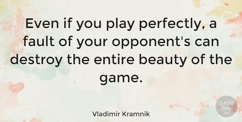 Vladimir Kramnik Quote About Play, Games, Faults: Even If You Play Perfectly...