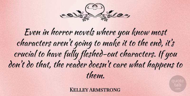 Kelley Armstrong Quote About Care, Characters, Crucial, Fully, Happens: Even In Horror Novels Where...