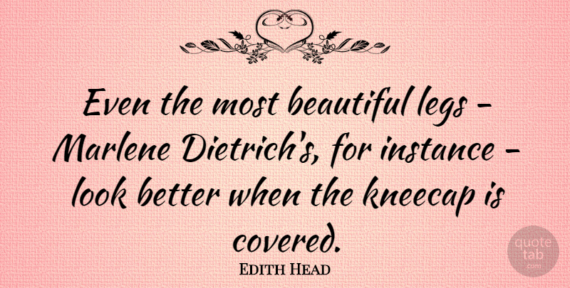 Edith Head Quote About Beautiful, Legs, Looks: Even The Most Beautiful Legs...