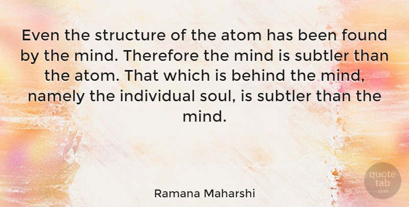 Ramana Maharshi Quote About Soul, Mind, Atoms: Even The Structure Of The...