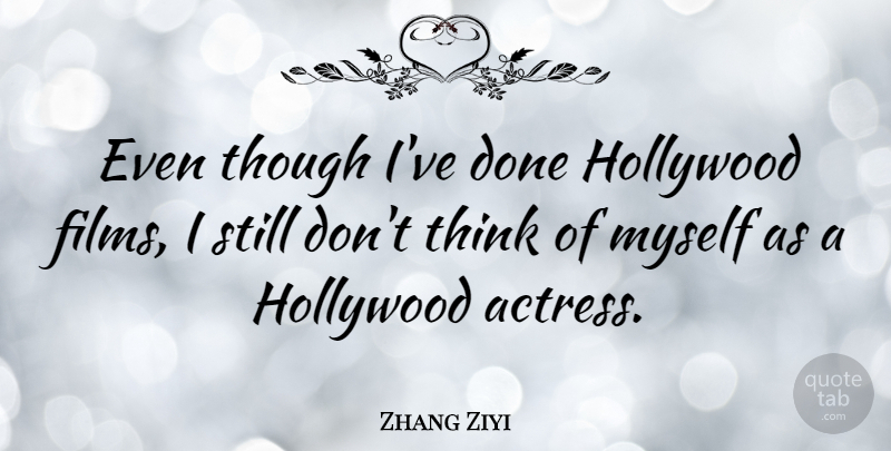 zhang ziyi even though i ve done hollywood films i still don t
