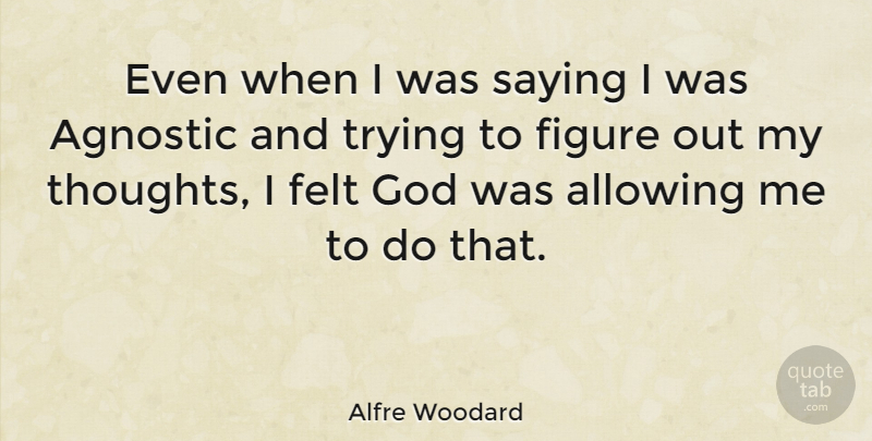 Alfre Woodard Quote About Trying, Agnostic, Figures: Even When I Was Saying...