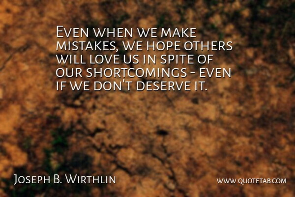 Joseph B. Wirthlin Quote About Deserve, Hope, Love, Others, Spite: Even When We Make Mistakes...