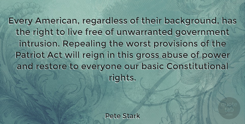 Pete Stark Quote About Government, Rights, Abuse: Every American Regardless Of Their...