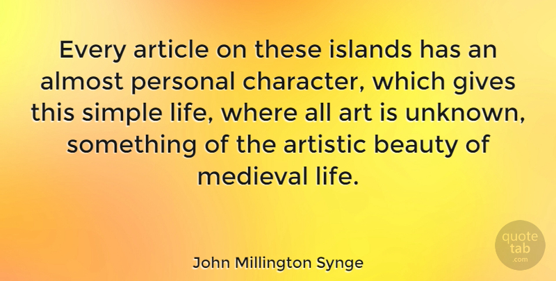 John Millington Synge Quote About Beauty, Art, Character: Every Article On These Islands...