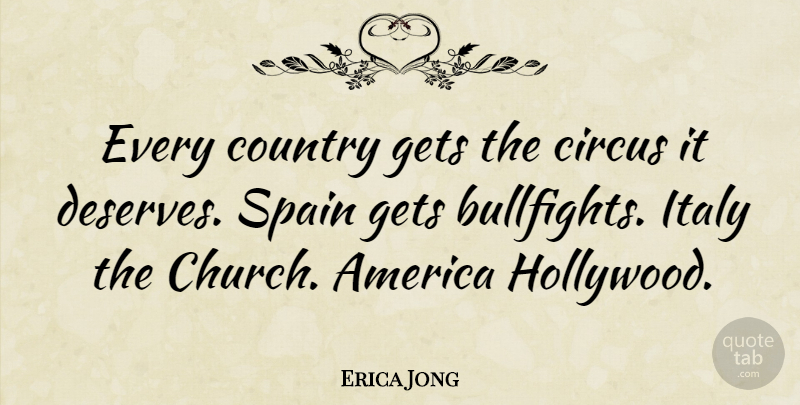 Erica Jong: Every country gets the circus it deserves. Spain ...