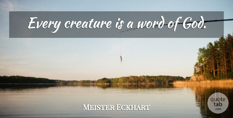 Meister Eckhart Quote About God, Soul, Word Of God: Every Creature Is A Word...