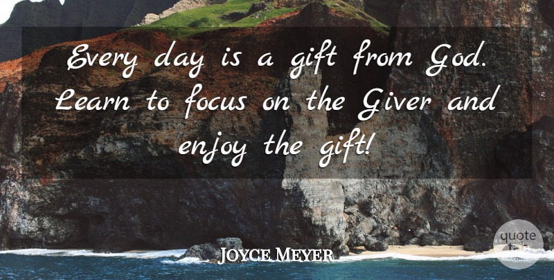 Joyce Meyer Every Day Is A Gift From God Learn To Focus On The