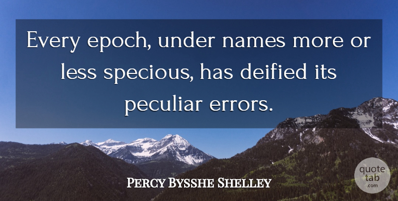 Percy Bysshe Shelley Quote About Less, Names, Peculiar: Every Epoch Under Names More...
