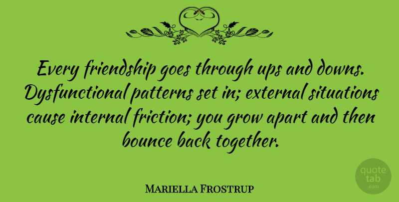 Mariella Frostrup Every Friendship Goes Through Ups And Downs Dysfunctional Quotetab