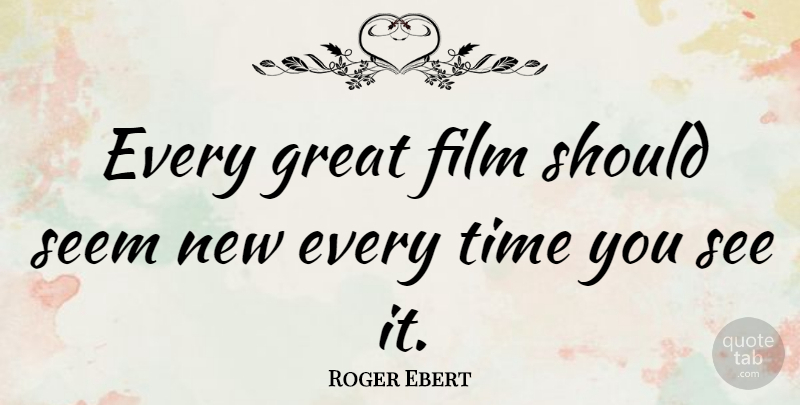 Roger Ebert Every Great Film Should Seem New Every Time You See It