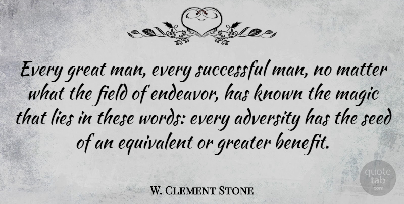 W. Clement Stone Quote About Success, Lying, Adversity: Every Great Man Every Successful...