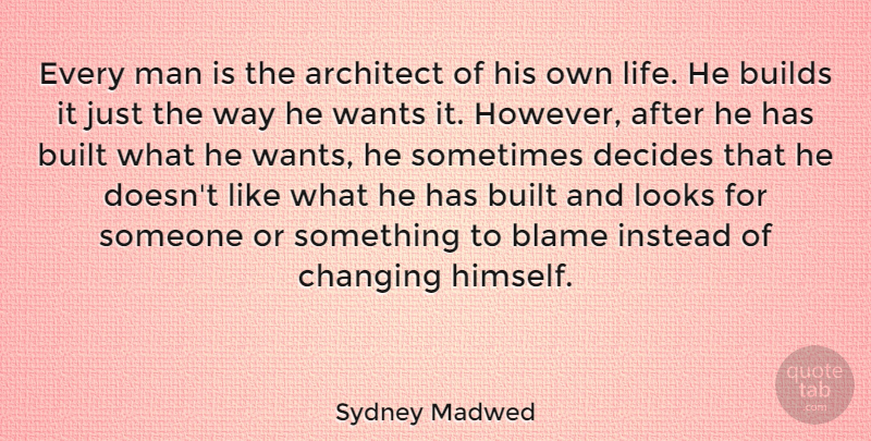 Sydney Madwed Quote About Architect, Builds, Built, Decides, Instead: Every Man Is The Architect...