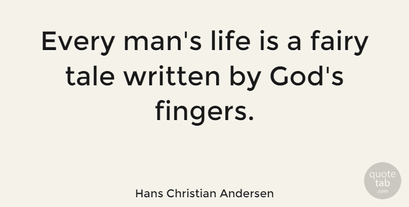 Hans Christian Andersen Every Mans Life Is A Fairy Tale Written By