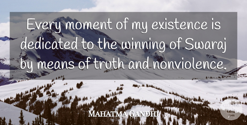 Mahatma Gandhi Quote About Mean, Winning, Moments: Every Moment Of My Existence...
