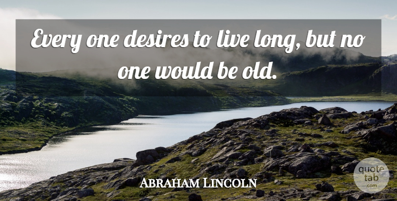 Abraham Lincoln Quote About Time, Eyelashes, Long: Every One Desires To Live...