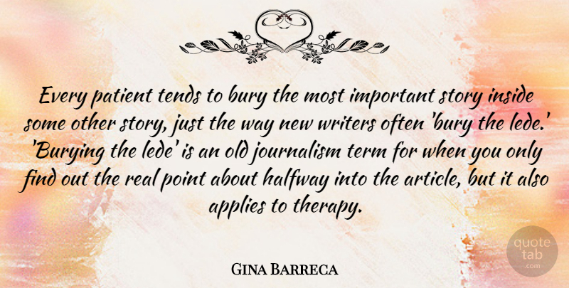 Gina Barreca Quote About Applies, Bury, Halfway, Inside, Journalism: Every Patient Tends To Bury...