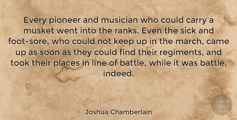 Joshua Chamberlain Quote About American Soldier, Came, Carry, Line, Musician: Every Pioneer And Musician Who...