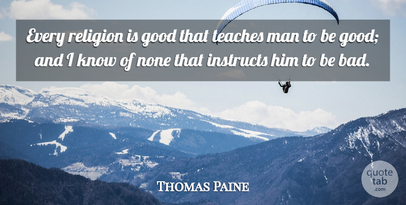 Thomas Paine Quote About Motivation, Men, Teach: Every Religion Is Good That...