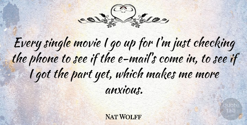 Nat Wolff Quote About undefined: Every Single Movie I Go...