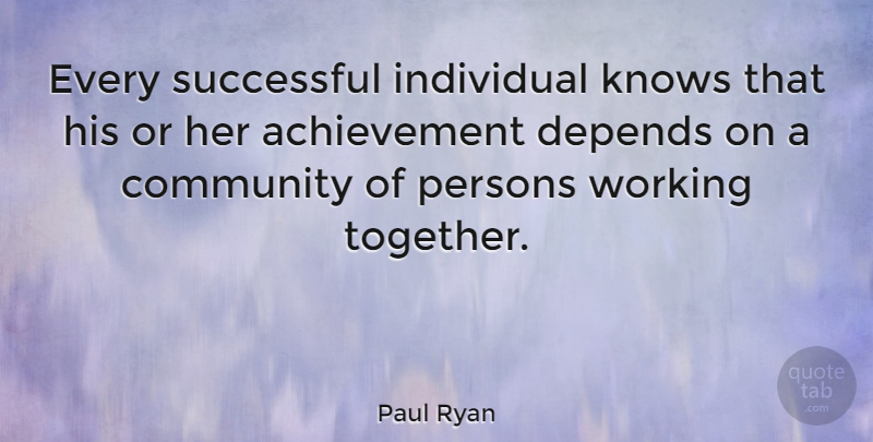 Paul Ryan Quote About Successful, Achievement, Community: Every Successful Individual Knows That...