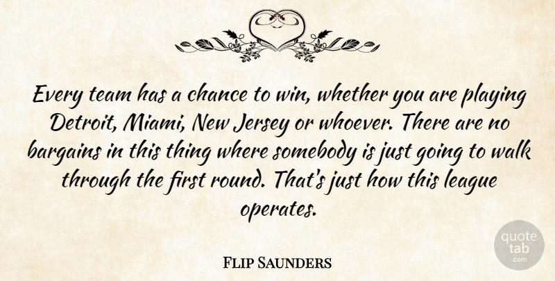 Flip Saunders Quote About Bargains, Chance, Jersey, League, Playing: Every Team Has A Chance...