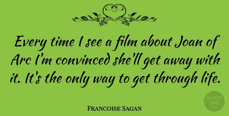 Francoise Sagan Quote About Way, Film, Arcs: Every Time I See A...
