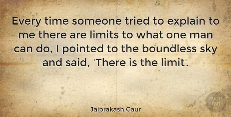 Jaiprakash Gaur Quote About Boundless, Explain, Man, Pointed, Time: Every Time Someone Tried To...