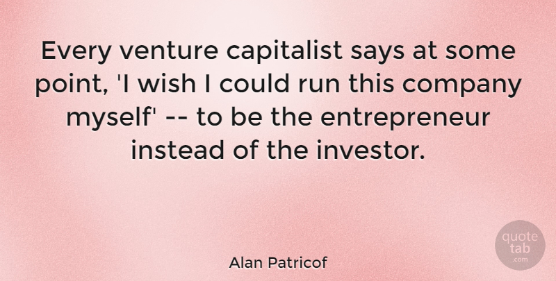 Alan Patricof Quote About Running, Entrepreneur, Wish: Every Venture Capitalist Says At...