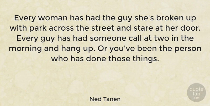 Ned Tanen Quote About Across, Broken, Call, Guy, Hang: Every Woman Has Had The...