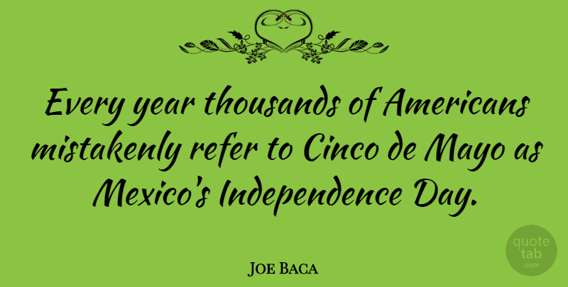 Joe Baca Quote About Years, Independence, Mexico: Every Year Thousands Of Americans...