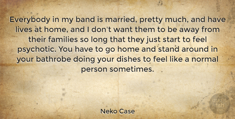 Neko Case Quote About Home, Long, Band: Everybody In My Band Is...