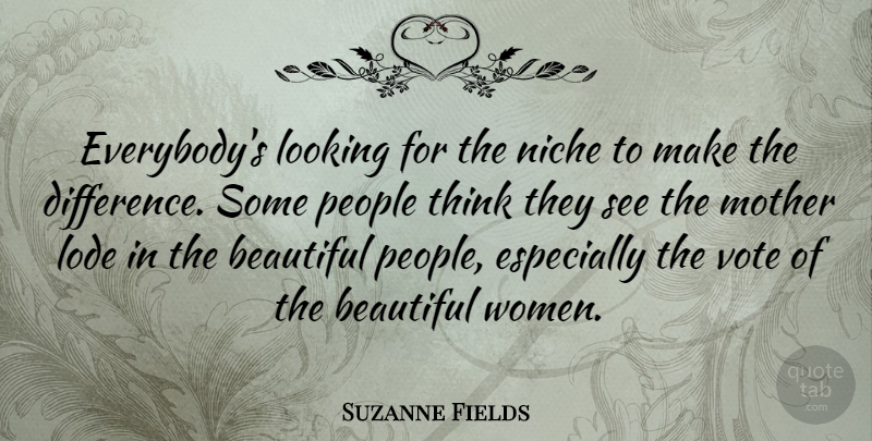 Suzanne Fields Quote About Beautiful, Looking, Mother, Niche, People: Everybodys Looking For The Niche...