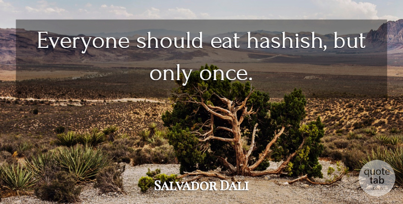 Salvador Dali Quote About Should, Hashish: Everyone Should Eat Hashish But...