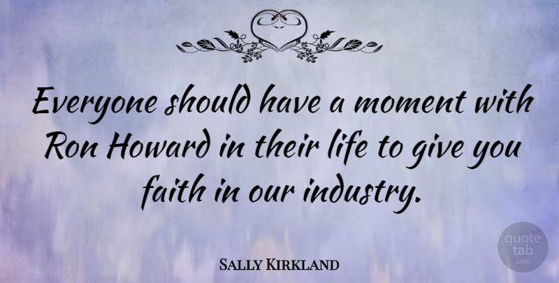 Sally Kirkland Quote About Should Have, Giving, Moments: Everyone Should Have A Moment...