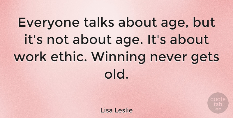 Lisa Leslie Quote About Sports, Volleyball, Winning: Everyone Talks About Age But...