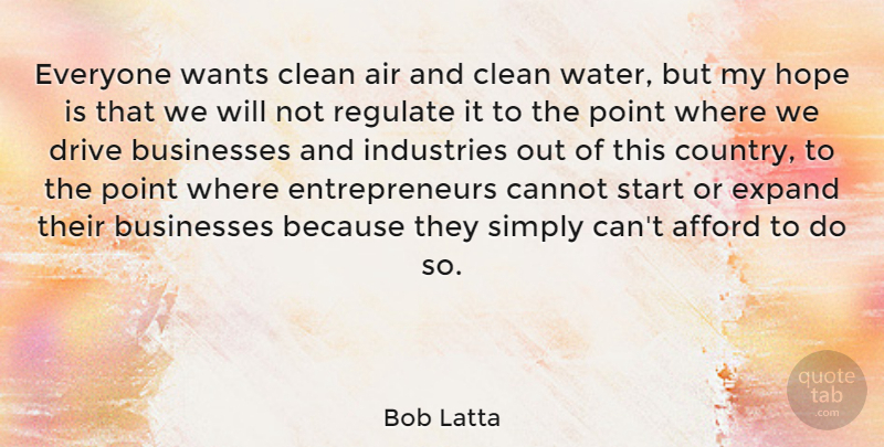 Bob Latta Quote About Afford, Air, Businesses, Cannot, Clean: Everyone Wants Clean Air And...