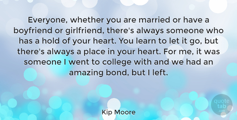 Kip Moore Quote About Amazing, Boyfriend, Hold, Learn, Married: Everyone Whether You Are Married...