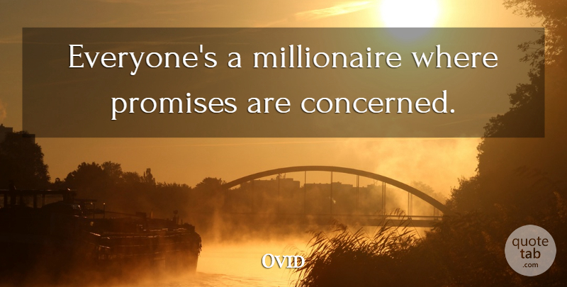 Ovid Quote About Keeping Promises, Broken Promises, Kept Promises: Everyones A Millionaire Where Promises...