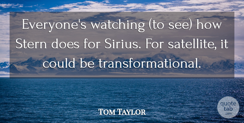 Tom Taylor Quote About Stern, Watching: Everyones Watching To See How...