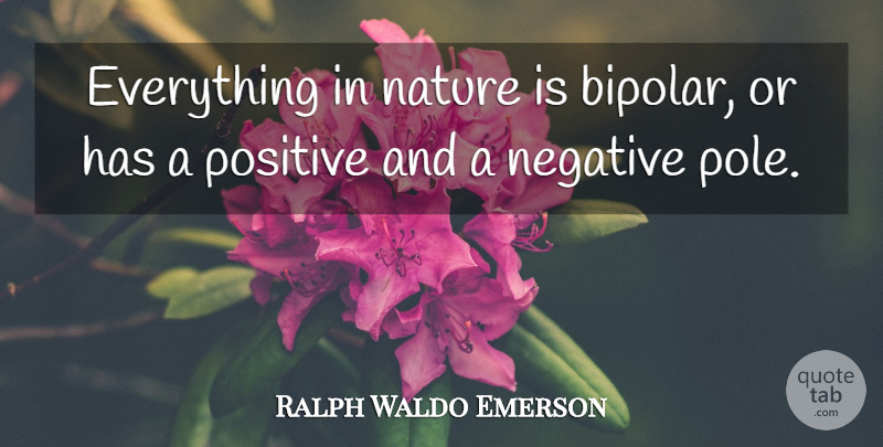 Ralph Waldo Emerson Quote About Nature, Bipolar, Negative: Everything In Nature Is Bipolar...