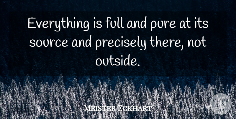 Meister Eckhart Quote About Source, Pure: Everything Is Full And Pure...