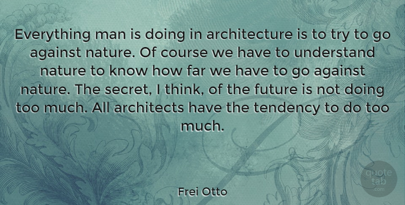 Frei Otto Quote About Against, Architects, Architecture, Course, Far: Everything Man Is Doing In...