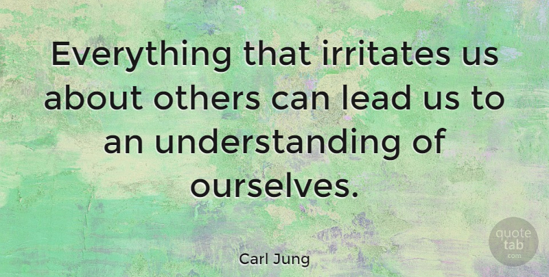 Carl Jung Quote About Relationship, Leadership, Spiritual: Everything That Irritates Us About...