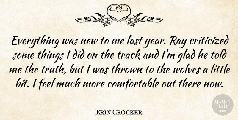 Erin Crocker Quote About Criticized, Critics And Criticism, Glad, Last, Ray: Everything Was New To Me...