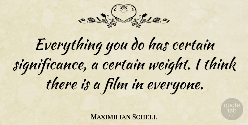 Maximilian Schell Quote About undefined: Everything You Do Has Certain...